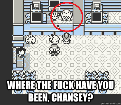 Where the fuck have you been, Chansey? -  Where the fuck have you been, Chansey?  Misc
