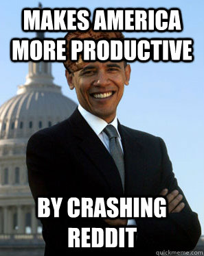 makes america more productive by crashing reddit - makes america more productive by crashing reddit  Scumbag Obama