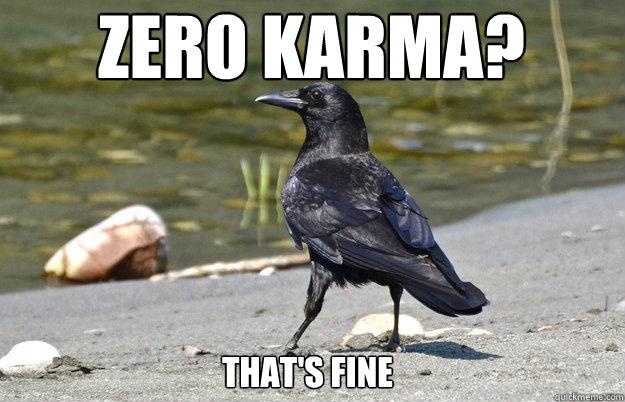 Zero Karma?  That's Fine