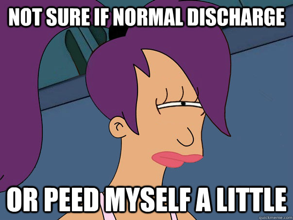 Not sure if normal discharge or peed myself a little - Not sure if normal discharge or peed myself a little  Leela Futurama
