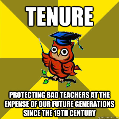 tenure protecting bad teachers at the expense of our future generations since the 19th century - tenure protecting bad teachers at the expense of our future generations since the 19th century  Observational Owl
