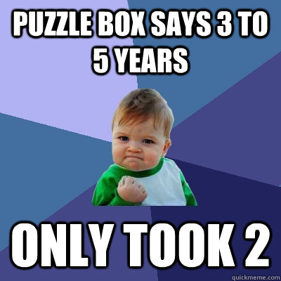 Puzzle box says 3 to 5 years Only took 2  - Puzzle box says 3 to 5 years Only took 2   Success Kid