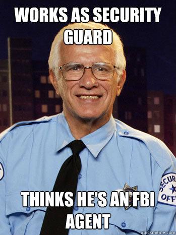 works as security guard thinks he's an FBI agent - works as security guard thinks he's an FBI agent  Scumbag security guard!