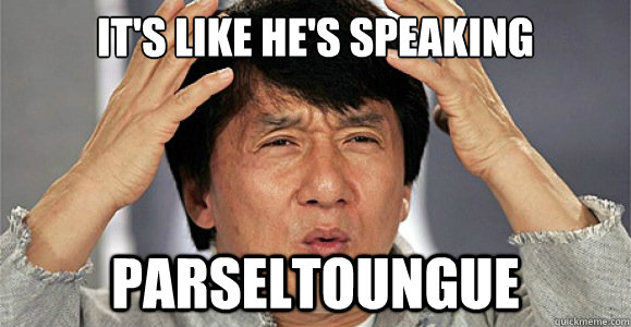 It's like he's speaking Parseltoungue - It's like he's speaking Parseltoungue  Confused Jackie Chan