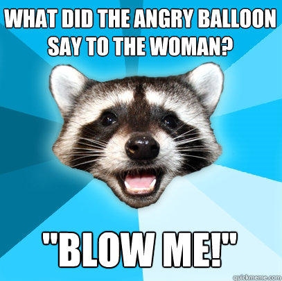 What did the angry balloon say to the woman?