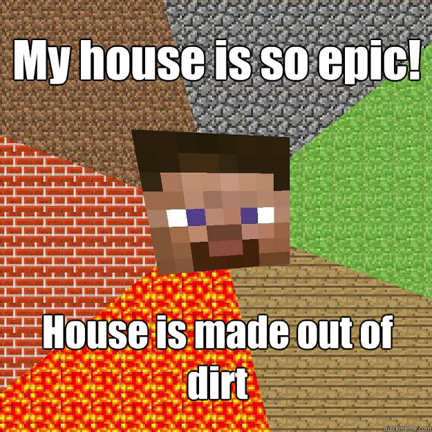 My house is so epic house is made out of dirt minecraft for What is dirt made out of