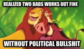 Realized two dads works out fine Without political bullshit - Realized two dads works out fine Without political bullshit  Misc