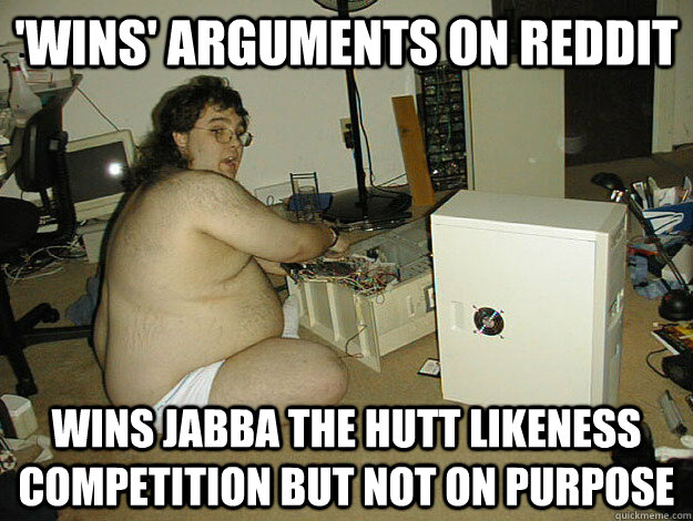 'Wins' arguments on reddit WINS Jabba the hutt likeness competition but not on purpose - 'Wins' arguments on reddit WINS Jabba the hutt likeness competition but not on purpose  Basement Nerd