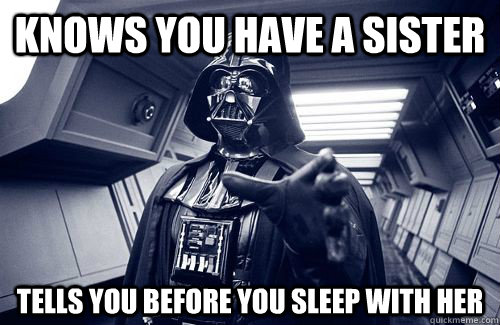 knows you have a sister tells you before you sleep with her - knows you have a sister tells you before you sleep with her  Darth Vader Choke