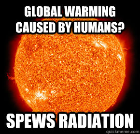 GLOBAL WARMING CAUSED BY HUMANS? SPEWS RADIATION