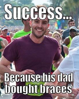 SUCCESS... BECAUSE HIS DAD BOUGHT BRACES Ridiculously photogenic guy