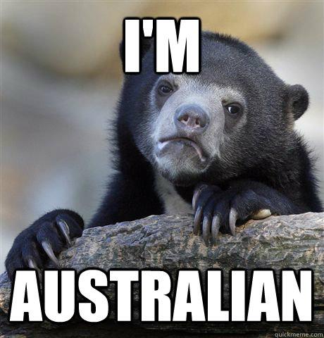 I'm  australian - I'm  australian  Confession Bear
