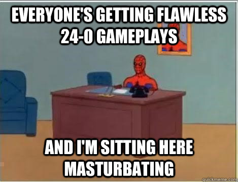 Everyone's getting flawless 24-0 gameplays and I'm sitting here masturbating - Everyone's getting flawless 24-0 gameplays and I'm sitting here masturbating  Spiderman Desk