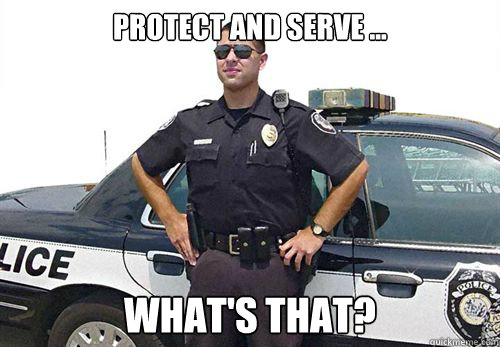 Protect and serve ... What's that? - Protect and serve ... What's that?  Misc