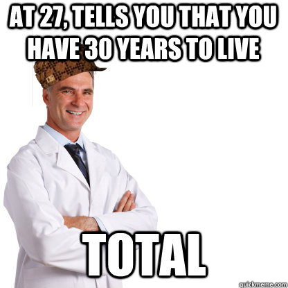 At 27, tells you that you have 30 years to live total