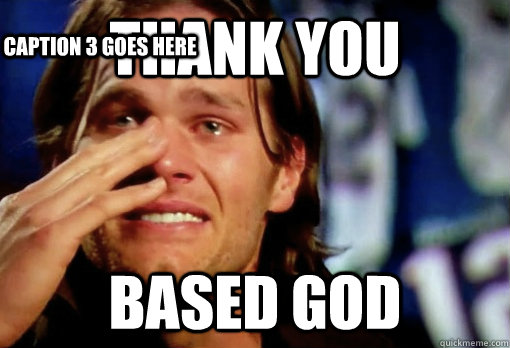 Thank You  Based God Caption 3 goes here - Thank You  Based God Caption 3 goes here  Crying Tom Brady