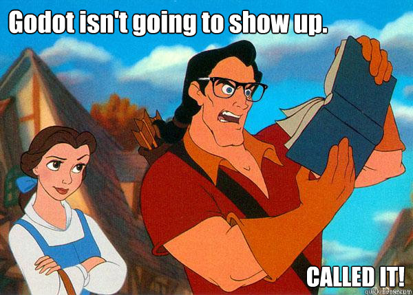 Godot isn't going to show up. CALLED IT!  Hipster Gaston