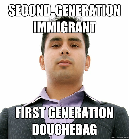 second-generation immigrant first generation douchebag  Business School Student
