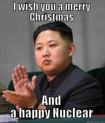 Best Wishes! - I WISH YOU A MERRY CHRISTMAS AND A HAPPY NUCLEAR Hungry Kim Jong Un