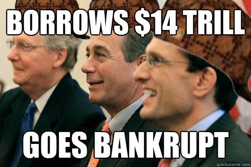 BORROWS $14 TRILL GOES BANKRUPT