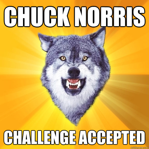 Chuck Norris challenge accepted - Chuck Norris challenge accepted  Courage Wolf