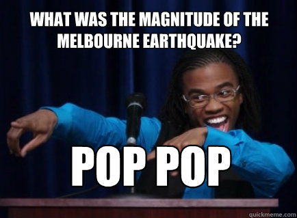 What was the magnitude of the melbourne earthquake? POP POP