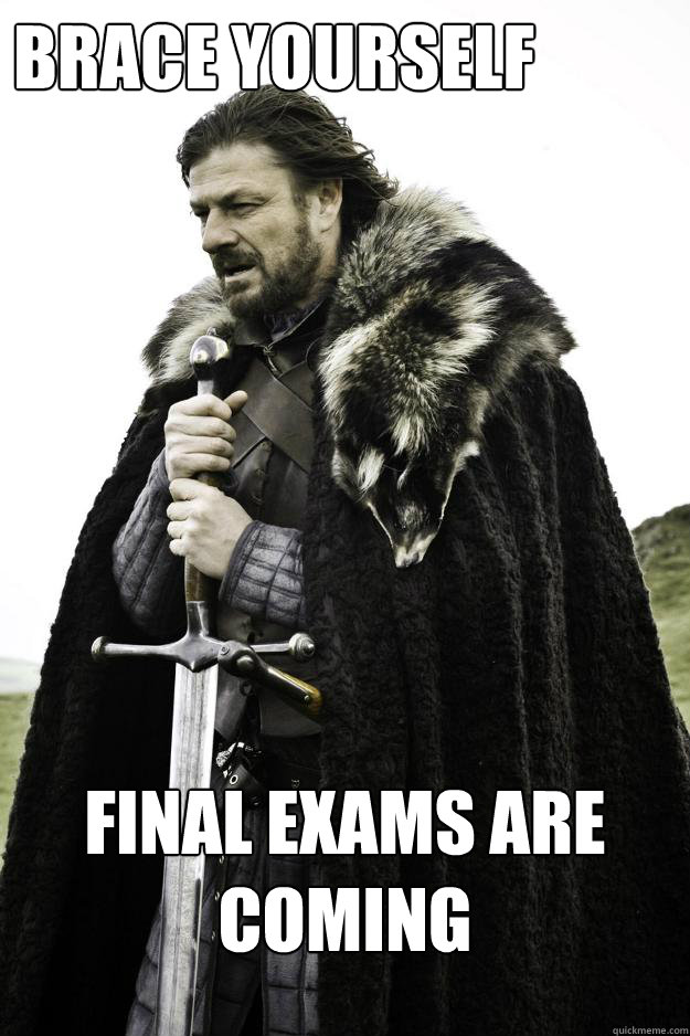 BRACE YOURSELF final exams are coming - BRACE YOURSELF final exams are coming  Winter is coming
