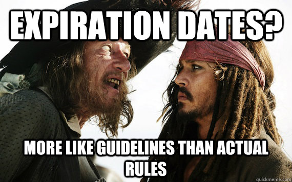 Expiration dates? more like guidelines than actual rules - Expiration dates? more like guidelines than actual rules  Barbossa meme