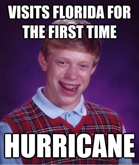 visits florida for the first time hurricane  Bad Luck Brian