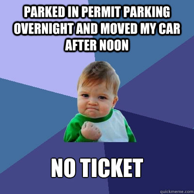 Parked in Permit parking overnight and moved my car after Noon  No ticket - Parked in Permit parking overnight and moved my car after Noon  No ticket  Success Kid