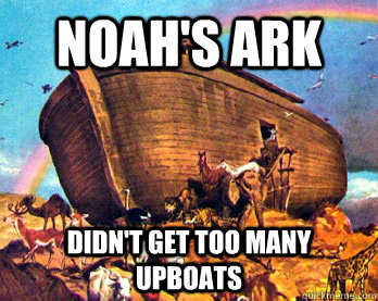 Noah's Ark Didn't get too many upboats  Noahs Ark