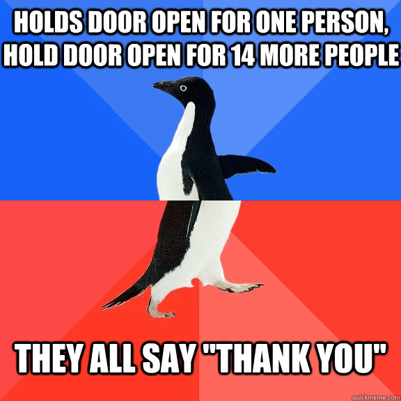 Holds door open for one person, hold door open for 14 more people They all say