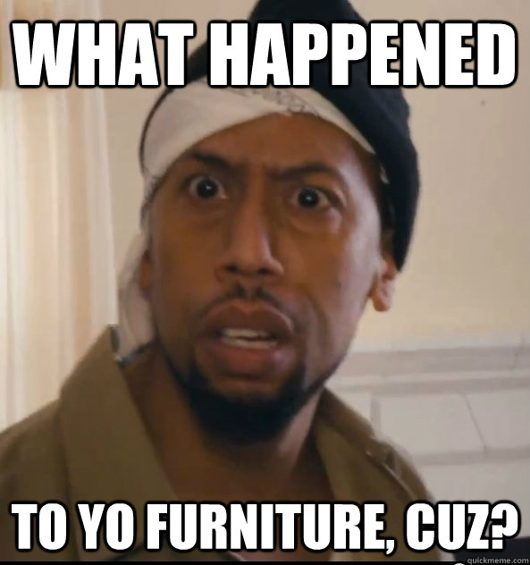 What Happened To yo furniture, Cuz? - What Happened To yo furniture, Cuz?  Misc