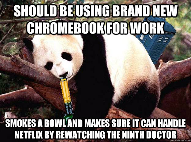 should be using brand new chromebook for work smokes a bowl and makes sure it can handle Netflix by rewatching the ninth doctor - should be using brand new chromebook for work smokes a bowl and makes sure it can handle Netflix by rewatching the ninth doctor  Stoner Doctor Who Procrastination Peter