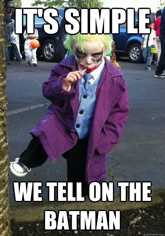 it's simple We tell on the batman  Joker kid