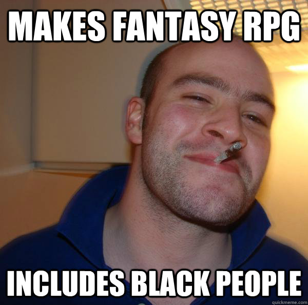 makes fantasy rpg includes black people - makes fantasy rpg includes black people  Misc