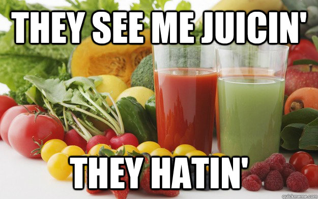 They see me Juicin' They Hatin'  Juicer