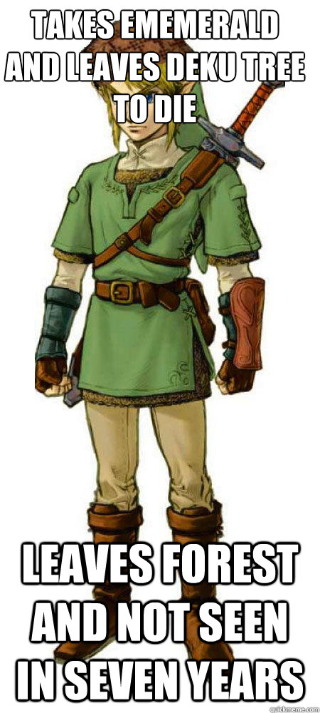 takes ememerald and leaves deku tree to die leaves forest and not seen in seven years  Scumbag Link