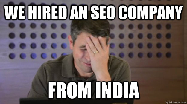 we hired an seo company from india - we hired an seo company from india  Facepalm Matt Cutts