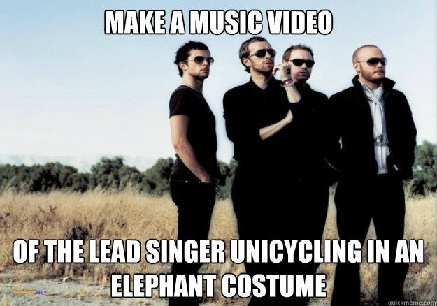 4a39f6834d272dcf04dd4ef5a5c7392de94d9a3e55adebdd486ef5a4ed8bfcc6 make a music video of the lead singer unicycling in an elephant,Make A Video Meme