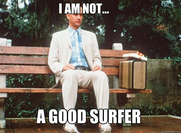 I am not... a good surfer