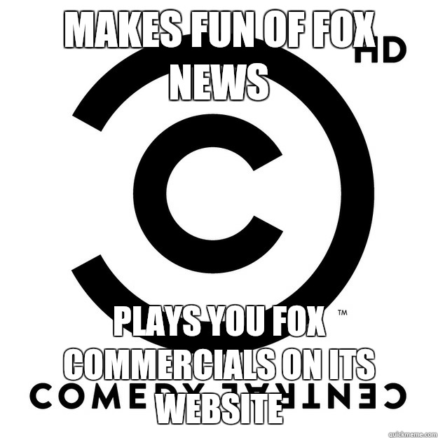 Makes fun of FOX news Plays you FOX commercials on its website