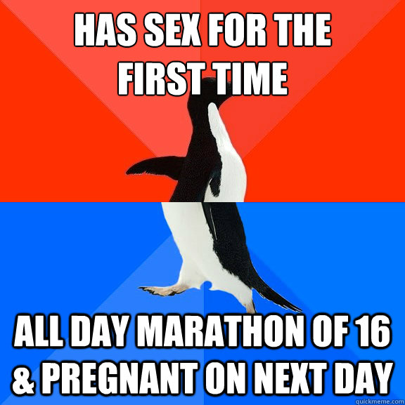 has sex for the  first time all day marathon of 16 & pregnant on next day - has sex for the  first time all day marathon of 16 & pregnant on next day  Socially Awesome Awkward Penguin