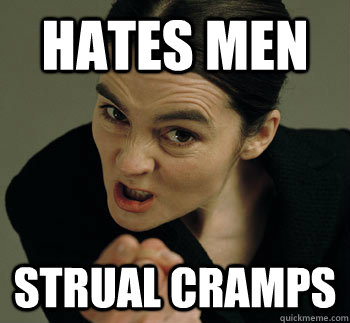 HATES MEN STRUAL CRAMPS - HATES MEN STRUAL CRAMPS  Misunderstood Feminist