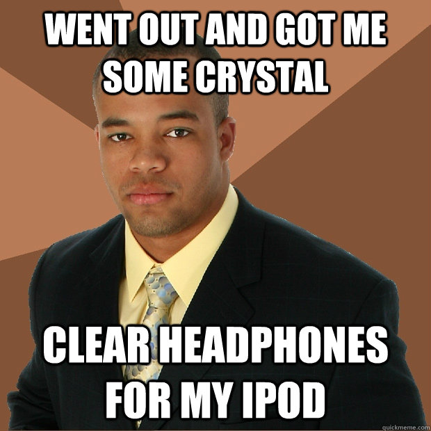 went out and got me some crystal clear headphones for my ipod - went out and got me some crystal clear headphones for my ipod  Successful Black Man
