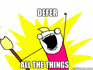 Defer all the things - Defer all the things  All The Things