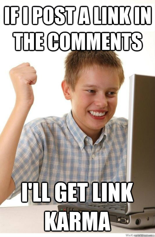 If I post a link in the comments  I'll get link karma - If I post a link in the comments  I'll get link karma  First Day On Internet Kid