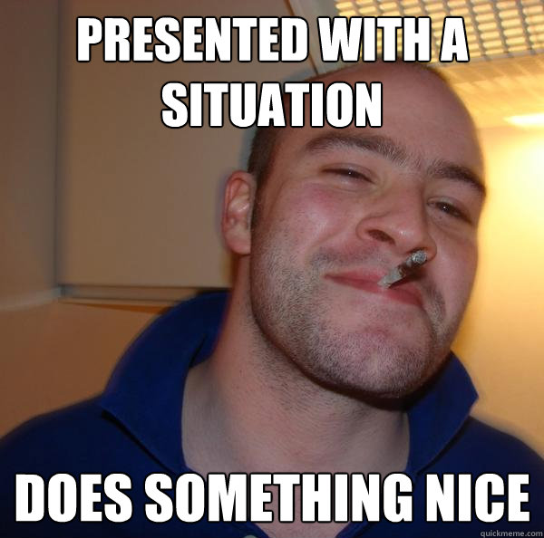Presented with a situation does something nice - Presented with a situation does something nice  Misc