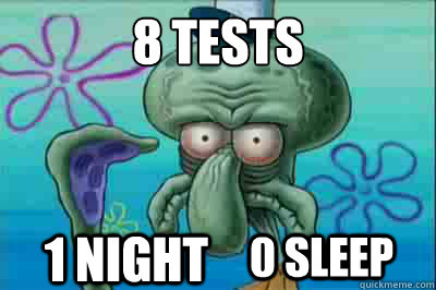 8 Tests  1 Night 0 Sleep