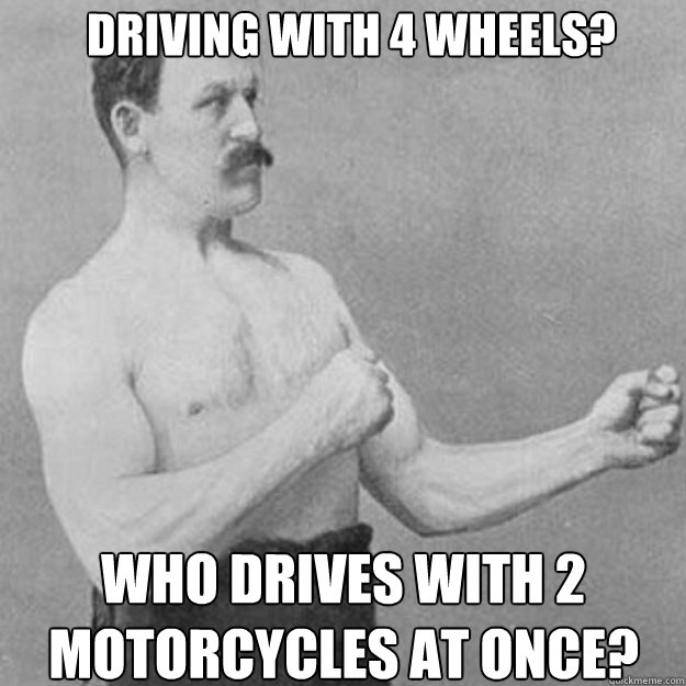 Driving with 4 wheels? Who drives with 2 motorcycles at once? - Driving with 4 wheels? Who drives with 2 motorcycles at once?  Misc